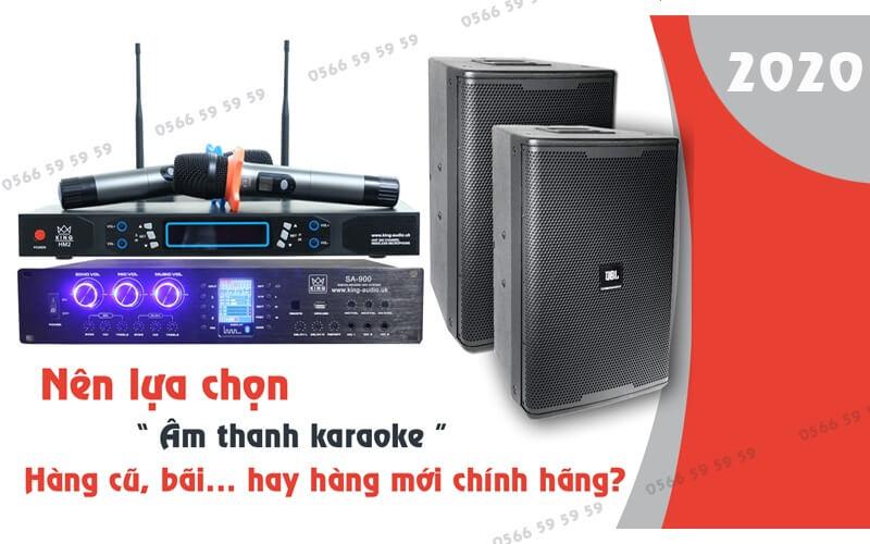 Nên dùng âm thanh cũ hay mới để setup karaoke