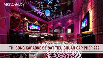 Thi Cong Karaoke Dat Tieu Chuan Cap Phep