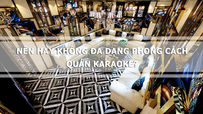 Nen Hay Khong Da Dang Phong Cach Quan Karaoke