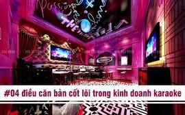 04 điều căn bản cốt lõi để kinh doanh karaoke thành công