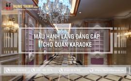 Giới thiệu một số mẫu hành lang đẳng cấp cho quán karaoke