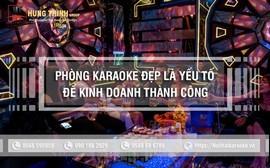 Phòng karaoke đẹp là yếu tố quan trọng để kinh doanh thành công