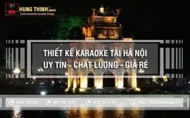 Thiết kế karaoke tại Hà Nội uy tín chất lượng giá rẻ nhất