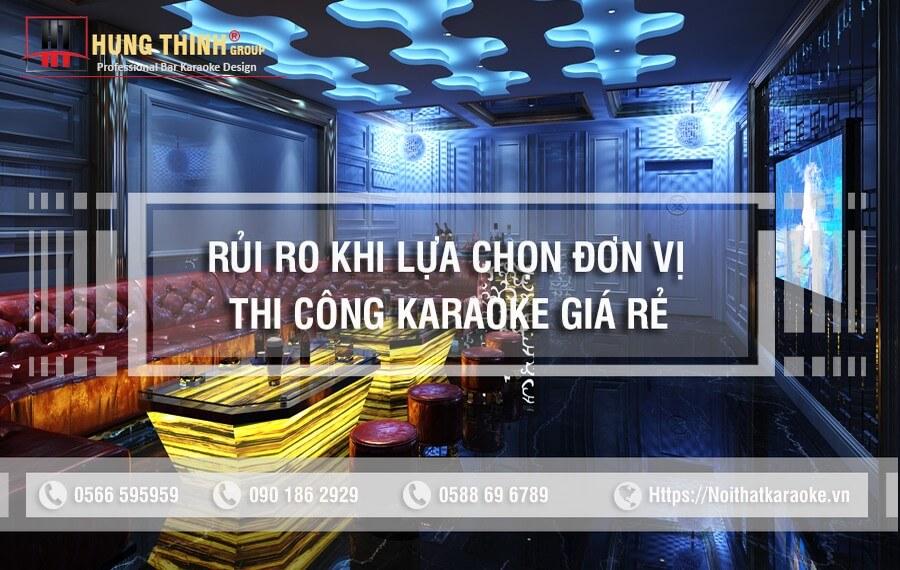 Rủi ro khi lựa chọn đơn vị thi công karaoke giá rẻ