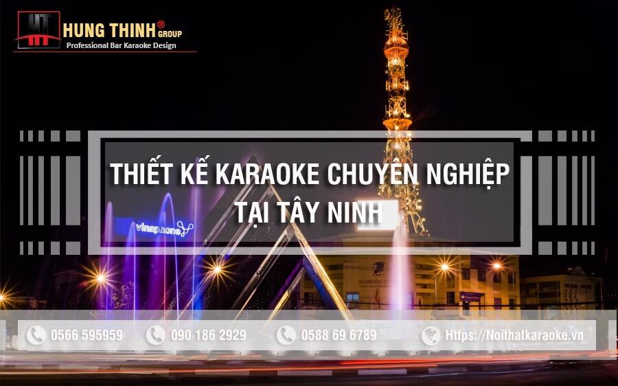 Thiết kế nội thất karaoke chuyên nghiệp uy tín tại tây Ninh