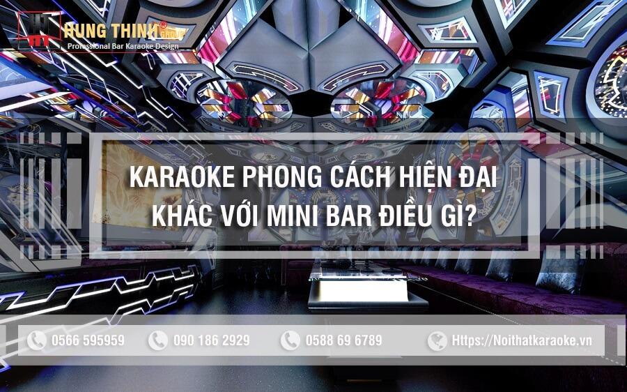 Karaoke hiện đại khác với karaoke mini bar điều gì?