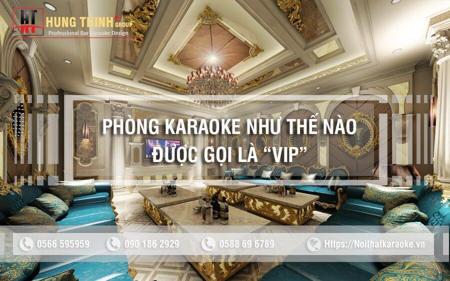 Thế nào được gọi là phòng karaoke vip