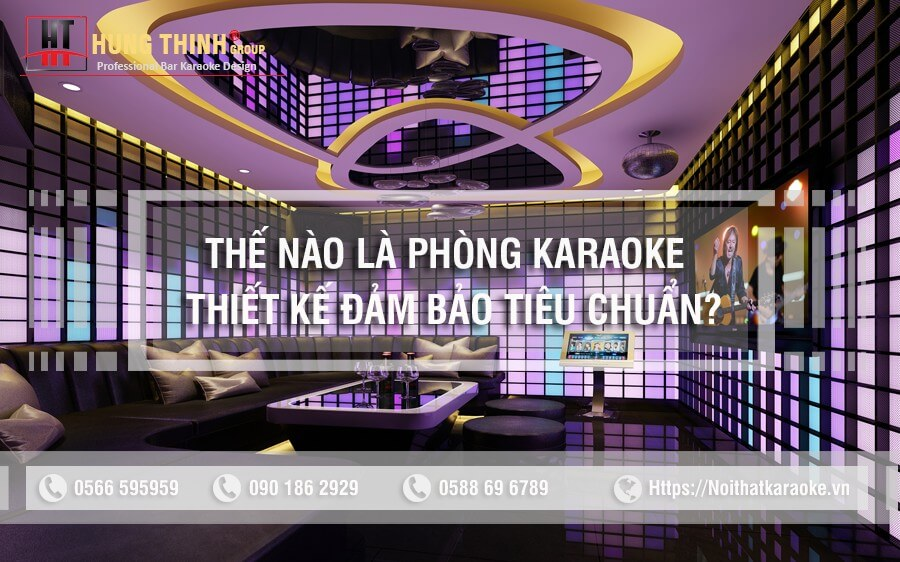 Thế nào là phòng karaoke thiết kế đảm bảo tiêu chuẩn